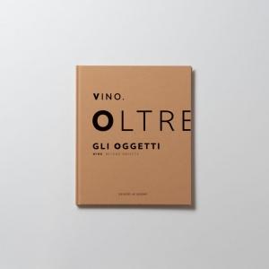 Vino. Oltre gli oggetti, (catalogo della mostra a cura di) Luca Panaro, Biblos Edizioni, 2019.